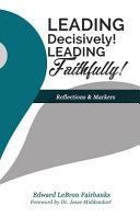 Leading Decisively  Leading Faithfully