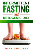 Intermittent Fasting And Ketogenic Diet The Complete And Easy Beginners Guide To Lose Weight Gain Energy And Live Healthy With Meal Plan