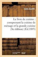 Le Livre de Cuisine Comprenant La Cuisine de Menage Et La Grande Cuisine 8e Edition