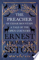 The Preacher of Cedar Mountain  A Tale of the Open Country