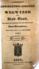 Algemeenen koophandel-almanak of wegwyzer der Stad Gend, en alle de steden van de provincie Oost-Vlaeneren [...].