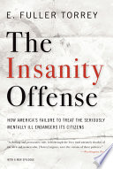 The Insanity Offense  How America s Failure to Treat the Seriously Mentally Ill Endangers Its Citizens
