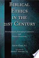 Biblical Ethics in the 21st Century  Developments  Emerging Consensus  and Future Directions
