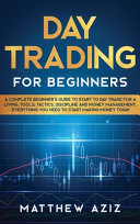 Day Trading For Beginners A Complete Beginner S Guide To Start To Day Trade For A Living Tools Tactics Discipline And Money Management Every