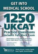 Get Into Medical School: 1250 UKCAT Practice Questions: Includes Full Mock Exam: Comprehensive Tips, Techniques and Explanations