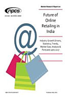 Market Research Report on Future of Online Retailing in India (Industry Growth Drivers, Statistics, Trends, Market Size, Analysis& Forecasts upto 2017)