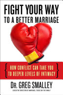 Fight Your Way to a Better Marriage The Core Issues Of Conflict And Retain Trust
