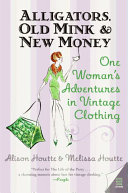 Alligators, Old Mink & New Money : the clothes that capture our memories and imaginations,...