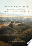 Travels in North America, 1832–1834 A Concise Edition of the Journals of Prince Maximilian of Wied