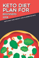 Keto Diet Plan For Beginners 2019 Keto Daily And Weight Loss Planner 90 Days