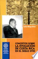 Conceptos sobre la evolución de Costa Ríca en el siglo XVIII