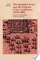 The Spanish Crown and the Defense of the Caribbean  1535 1585