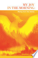 My Joy In The Morning: Rising From The Ashes : what it is all about,...