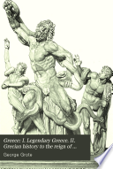 Greece  I  Legendary Greece  II  Grecian History to the Reign of Peisistratus at Athens Book PDF