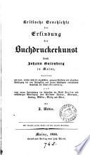 Kritische Geschichte der Erfindung der Buchruckerkunst durch Johann Gutenberg zu Mainz