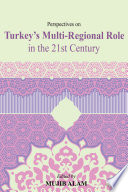 Perspectives on Turkey s MultiRegional Role in the 21st Century