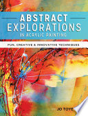 Ebook Abstract Explorations in Acrylic Painting Epub Jo Toye Apps Read Mobile