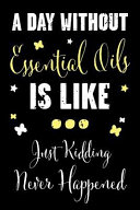 A Day Without Essential Oils Is Like    Just Kidding Never Happened  A Recipe Book for Essential Oil Enthusiasts and Healers with Funny Saying Book PDF