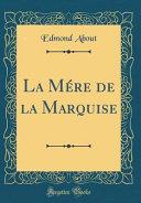 La Mere de la Marquise (Classic Reprint)