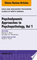 Psychodynamic Approaches to Psychopathology  vol 1  An Issue of Child and Adolescent Psychiatric Clinics of North America