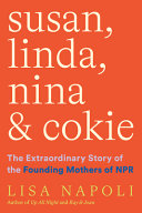 Susan, Linda, Nina & Cokie: The Extraordinary Story of the Founding Mothers of NPR