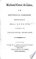 Richard C  ur de Lion  An historical romance  From the French of Monsr  Sedaine  As performed at the Theatre Royal  Drury Lane