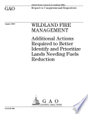 Wildland fire management additional actions required to better identify and prioritize lands needing fuels reduction