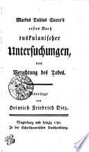 Markus Tullius Cicero's erstes Buch tuskulanischer Untersuchungen, von Verachtung des Todes