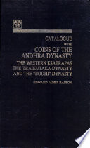 Catalogue of the Coins of the Andhra Dynasty  the Western Ksatrapas  the Traikutaka Dynasty and the  Bodhi  Dynasty