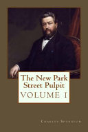 The New Park Street Pulpit, Volume 1, By Charles H. Spurgeon : dynamic collection of classic sermons...