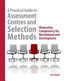 A Practical Guide to Assessment Centres and Selection Methods