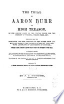 The Trial of Aaron Burr for High Treason  in the Circuit Court of the United States for the District of Virginia  Summer Term  1807