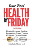 Your Best Health By Friday 2nd Edition How To Overcome Anxiety Depression Stress Trauma Ptsd And Chronic Illness