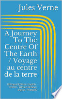 A Journey To The Centre Of The Earth   Voyage au centre de la terre  Bilingual Edition  English   French     dition bilingue  anglais   fran  ais