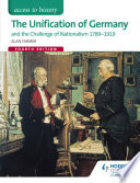 Access to History  The Unification of Germany and the challenge of Nationalism 1789 1919 Fourth Edition