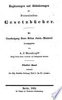 Ergänzungen und Abänderungen der preussischen Gesetz-Bücher