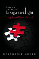 Tous les secrets de la saga Twilight   Le guide officiel illustr