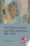 The Pilgrims Society and Public Diplomacy, 1895-1945