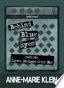 Behind Blue Eyes: Love Reign O'er Me