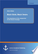 Black Gold  Black Swans  The importance of the unexpected for the future of energy