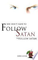 You Don t Have to Follow Satan to Follow Satan