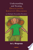 Understanding and Treating Dissociative Identity Disorder  or Multiple Personality Disorder