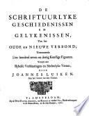 De schriftuurlyke geschiedenissen en gelykenissen, van het Oude en Nieuwe Verbond;