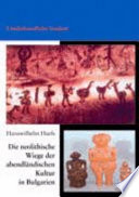 Die neolithische Wiege der abendländischen Kultur in Bulgarien