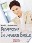 Professione Information Broker  Diventare il Consulente che Aiuta le Aziende nell Organizzazione e nella Ricerca di Informazioni Strategiche   Ebook Italiano   Anteprima Gratis