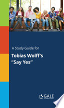 A Study Guide for Tobias Wolff s  Say Yes