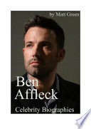 Celebrity Biographies   The Amazing Life Of Ben Affleck   Famous Actors