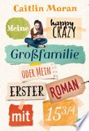 Meine happy crazy Gro  familie oder Mein erster Roman mit 15 3 4