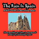 The Rain in Spain   A Kid s Guide to Barcelona  Spain