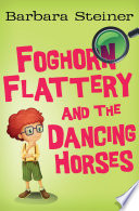 Foghorn Flattery and the Dancing Horses Book PDF